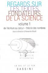 Regards sur les textes fondateurs de la science - volume 1